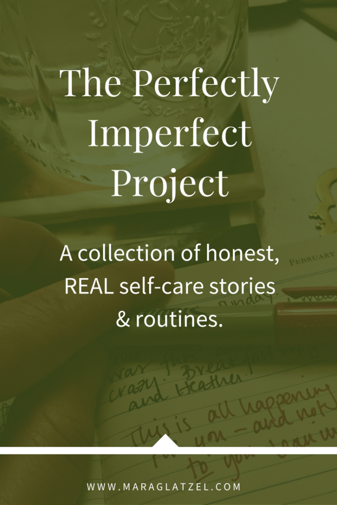 The Perfectly Imperfect Project: A collection of honest, REAL self-care stories & routines