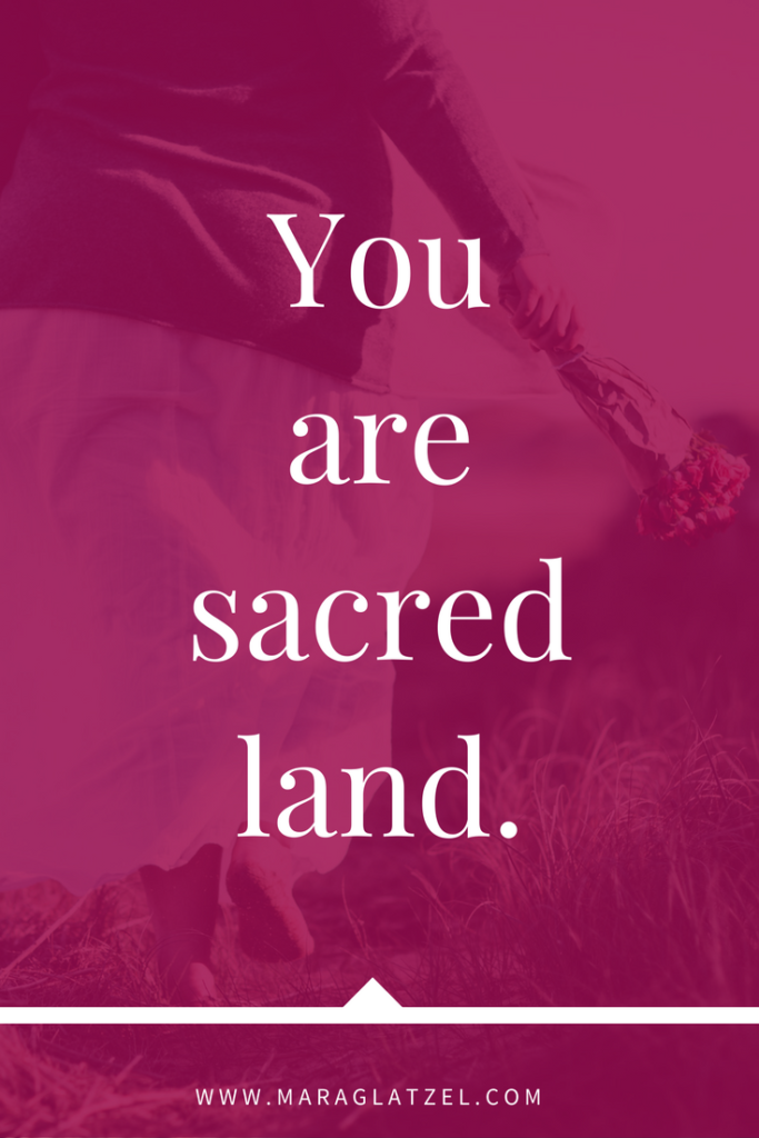 You are sacred land. You are beautiful, exactly as you are. You are deserving of your needs being met. You are worthy of protection. You are sacred land. [Click the image above to read the rest of this post!]