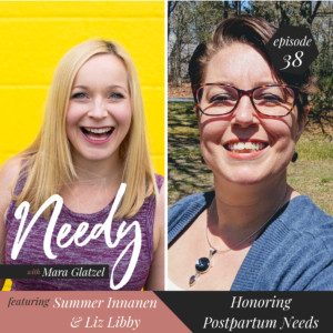 Honoring Postpartum Needs: A Needy Podcast Conversation with Summer Innanen and Liz Libby
