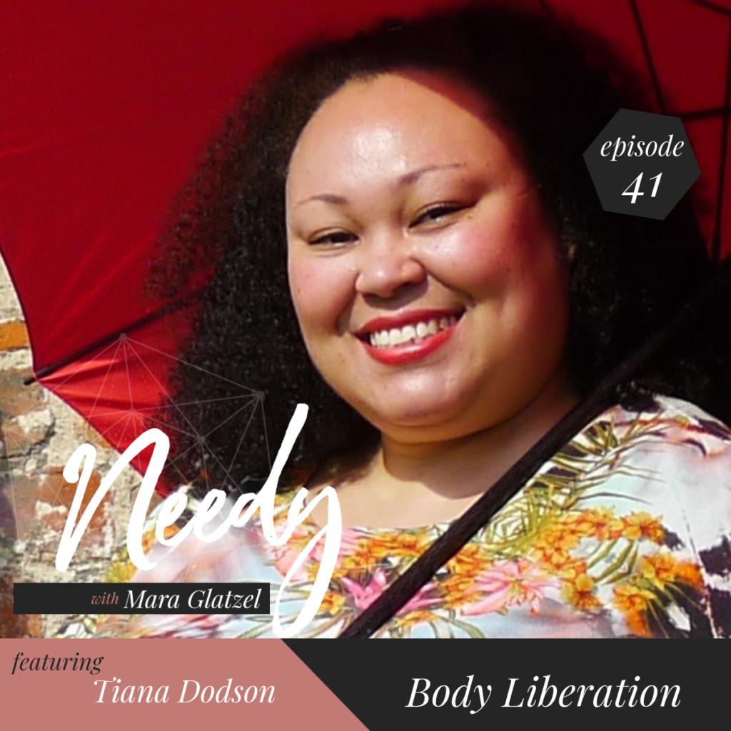 Body Liberation with Tiana Dodson, a Needy Podcast conversation
