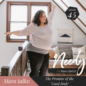"The Promise of the ""Good Body"", a Needy Podcast conversation with Mara Glatzel"