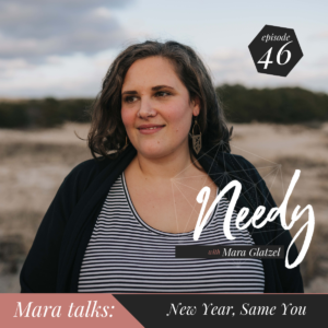 A Needy Podcast conversation with host Mara Glatzel about the ONLY resolution that really matters in 2020.
