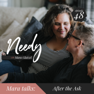 A Needy podcast conversation with host Mara Glatzel about how to ask for what you need without being afraid of being rejected.