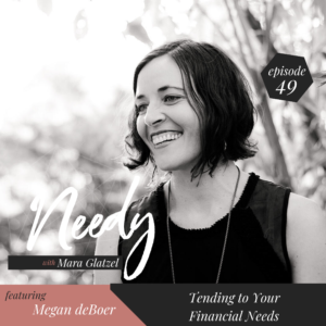 Tending to Your Financial Needs, a Needy Podcast conversation with Megan deBoer.