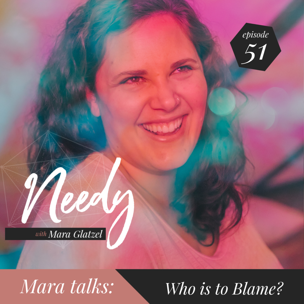 A poignant conversation with Needy podcast host Mara Glatzel about who is to blame for you not getting your needs met.
