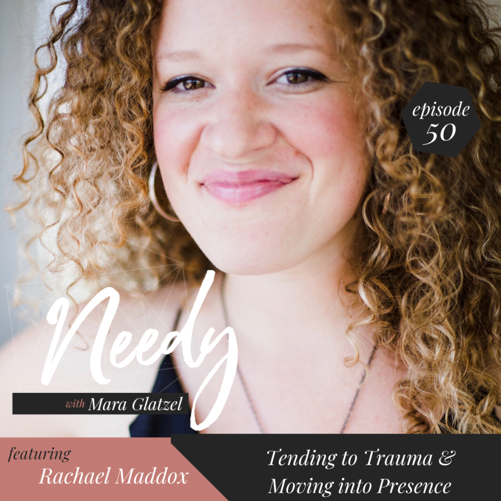 Tending to Trauma & Moving into Presence, a Needy Podcast conversation with Rachael Maddox
