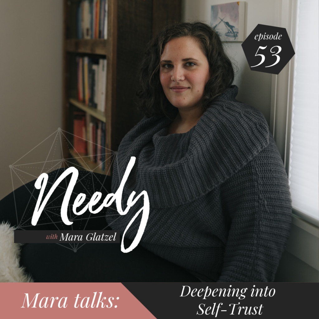 Deepening into Self-Trust, a Needy conversation with host Mara Glatzel