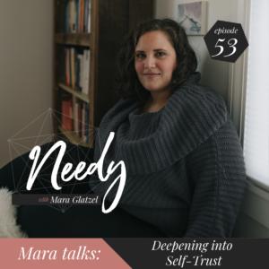 Deepening into Self-Trust, a Needy conversation with host Mara Glatzel