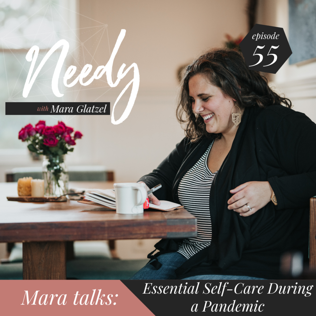Essential self-care during a pandemic, a Needy podcast conversation with host Mara Glatzel.