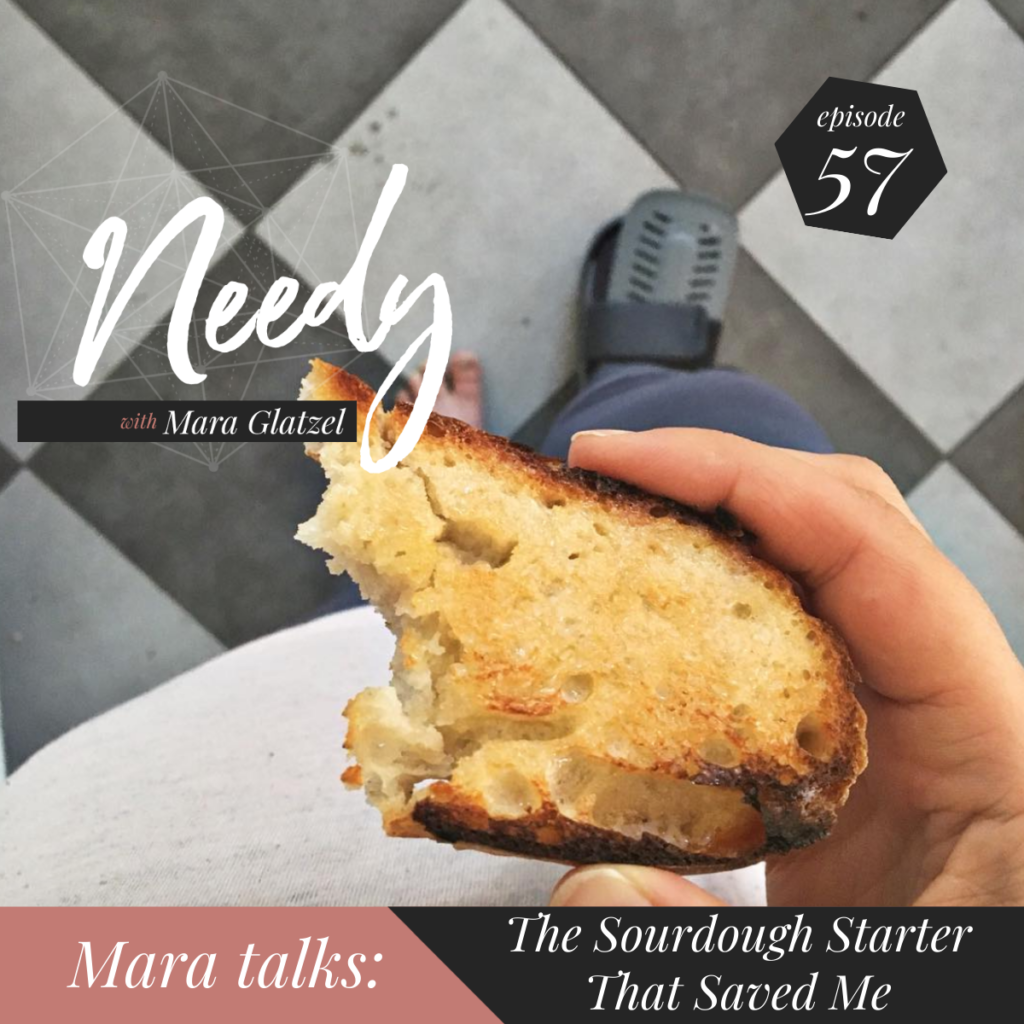 The Sourdough Starter That Saved Me, a Needy podcast conversation about leaning into what lights you up during times of stress.