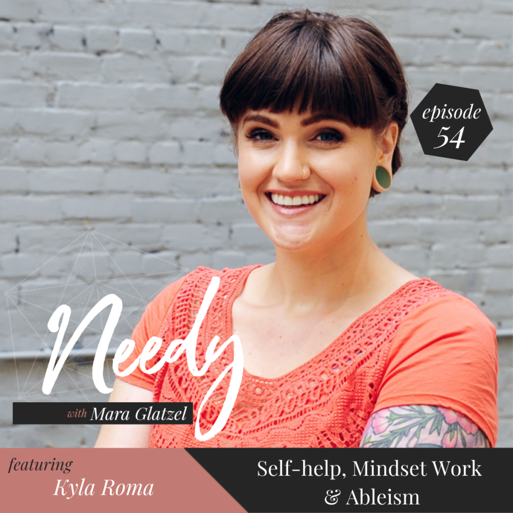 Self-help, Mindset Work & Ableism with Kyla Roma, a Needy Podcast conversation