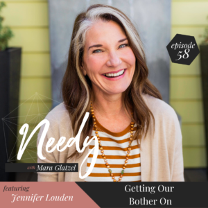 Getting Our Bother On, A Needy Conversation with best-selling author Jennifer Louden