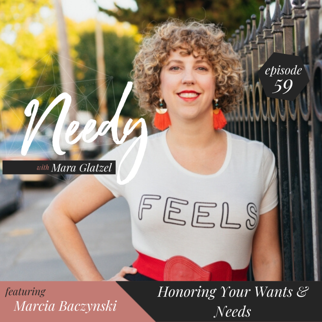 Honoring Your Wants and Needs, a Needy podcast conversation with Marcia Baczynski