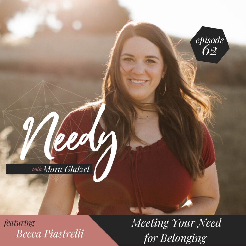 Meeting Your Need for Belonging, a Needy Podcast conversation with Becca Piastrelli