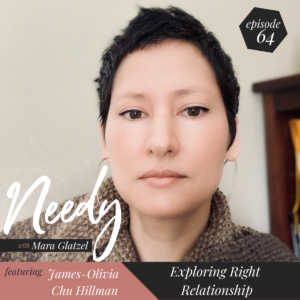 Exploring right relationship, a Needy podcast conversation with James-Olivia Chu Hillman
