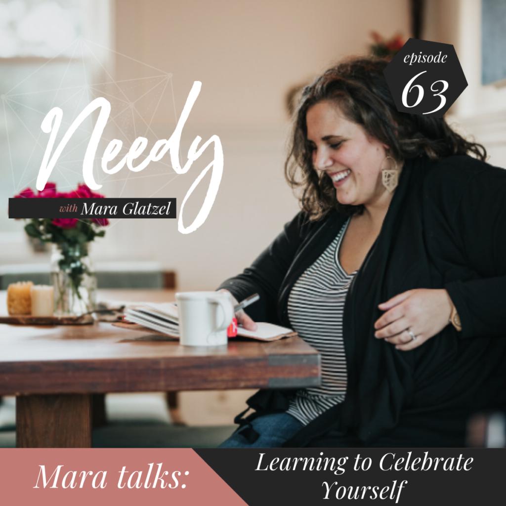 Learning to celebrate yourself, a Needy podcast conversation with host Mara Glatzel