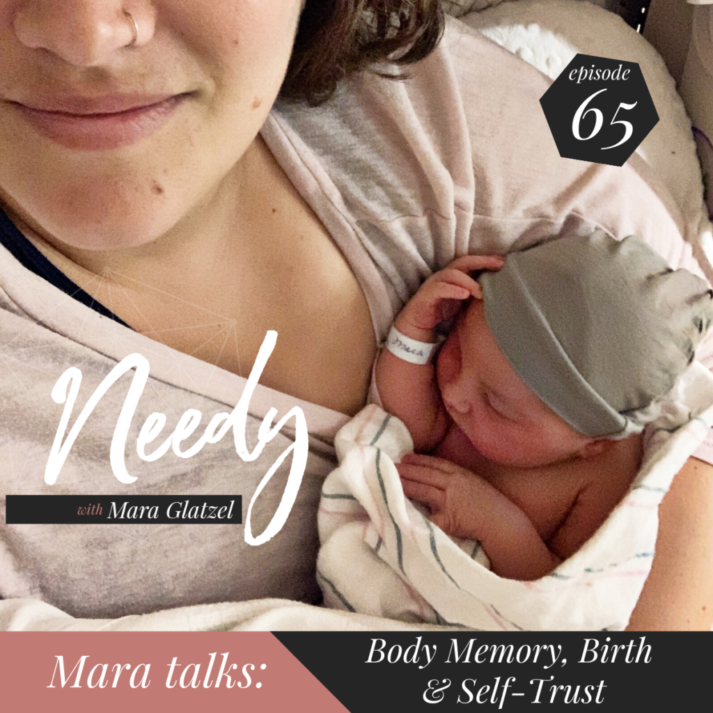 Body memory, birth, and self-trust, a Needy podcast conversation with host Mara Glatzel