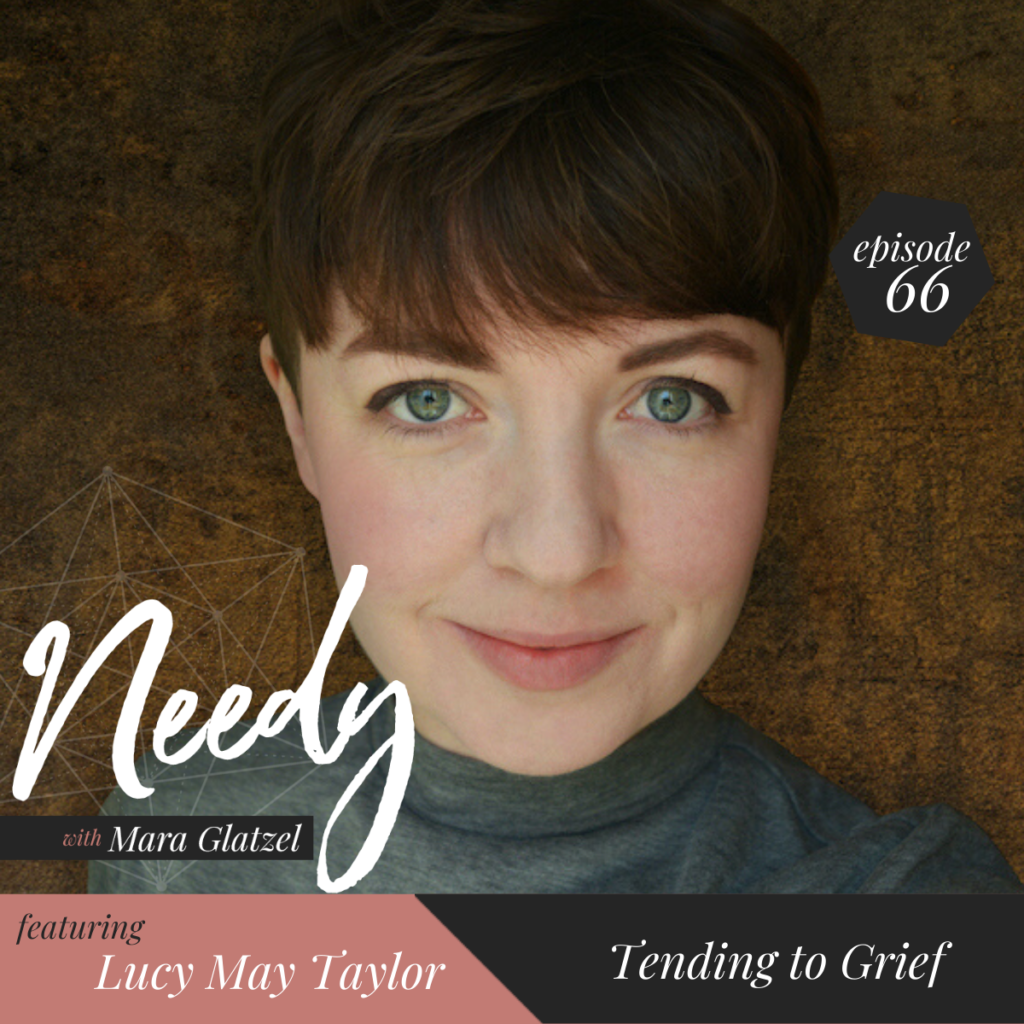 Tending to Grief, a Needy podcast conversation with Lucy May Taylor