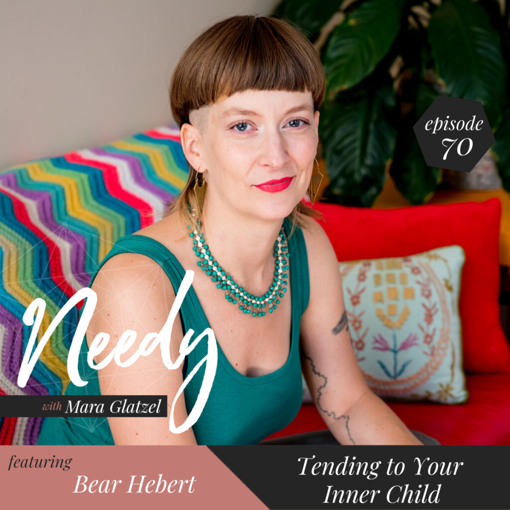 Tending to your inner child, a Needy podcast interview with Bear Hebert