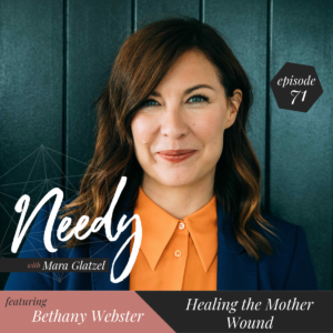 Healing the mother wound, a Needy podcast conversation with Bethany Webster