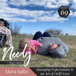 Managing your expectations is an act of (self) love, a Needy podcast conversation with host Mara Glatzel