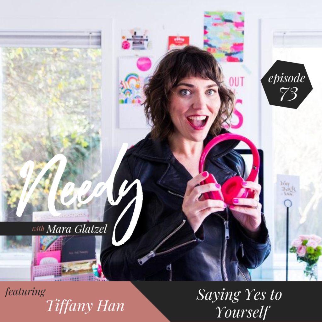 Saying Yes to Yourself with Tiffany Han, a Needy Podcast converation