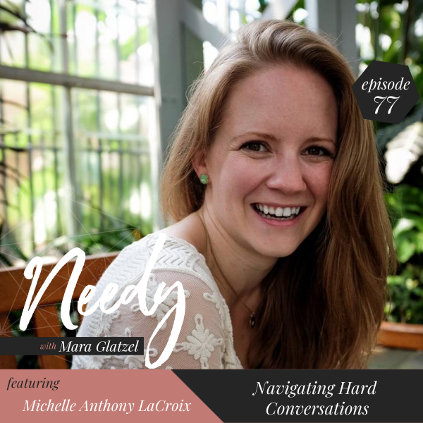 Navigating difficult conversations, a Needy podcast conversation with Michelle Anthony LaCroix