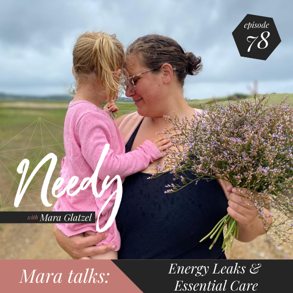 Energy leaks & essential care, a Needy podcast conversation with host Mara Glatzel