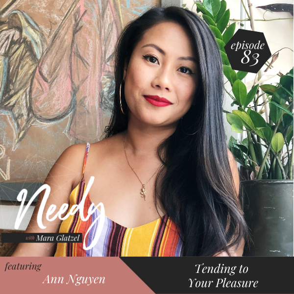 Tending to your pleasure, a Needy podcast episode with Ann Nguyen