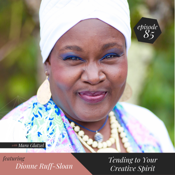 Tending to your creative spirit, a Needy podcast conversation with Dionne Ruff-Sloan
