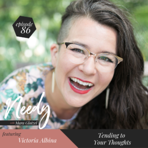 Tending to Your Thoughts, a Needy podcast conversation with Victoria Albina