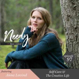 Self-Care & The Creative Life, a Needy podcast episode with Anna Lovind