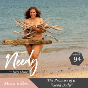 "The promise of a ""good body"", a Needy podcast conversation with host Mara Glatzel"