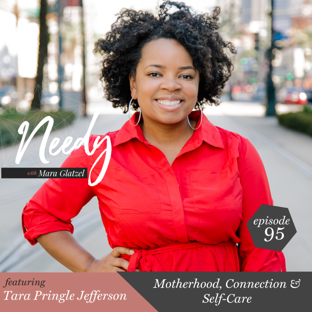 Motherhood, Connection & Self-Care with a Needy podcast conversation with Tara Pringle Jefferson
