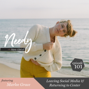 Leaving social media & returning to center, a Needy podcast conversation with Marlee Grace