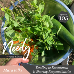 Tending to resentment and sharing responsibilities, a Needy podcast conversation with host Mara Glatzel