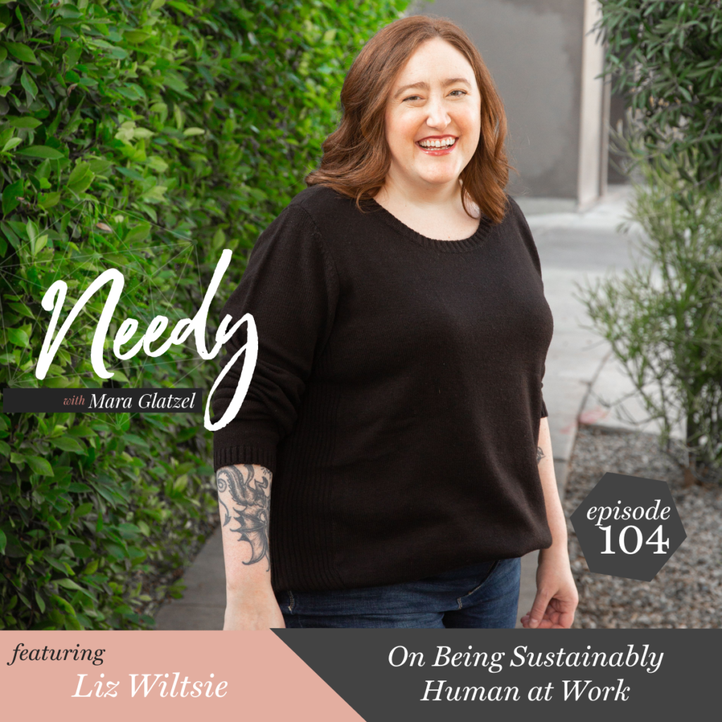 On Being Sustainably Human at Work, a Needy podcast interview with Liz Wiltsie
