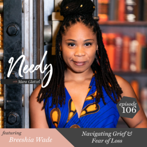 Navigating Grief & Fear of Loss, a Needy podcast conversation with Breeshia Wade