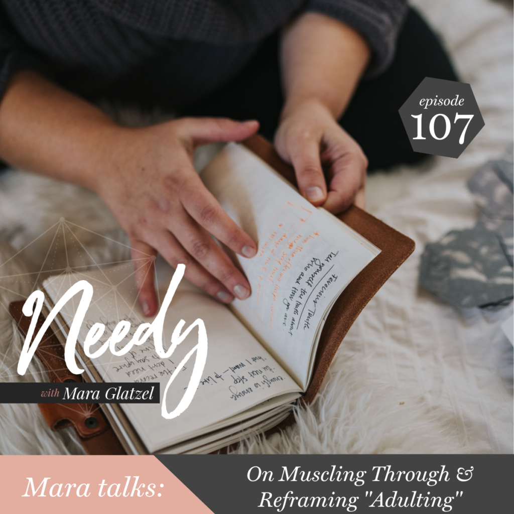 """On Muscling Through & Reframing """"Adulting"""", a Needy podcast episode with host Mara Glatzel"""