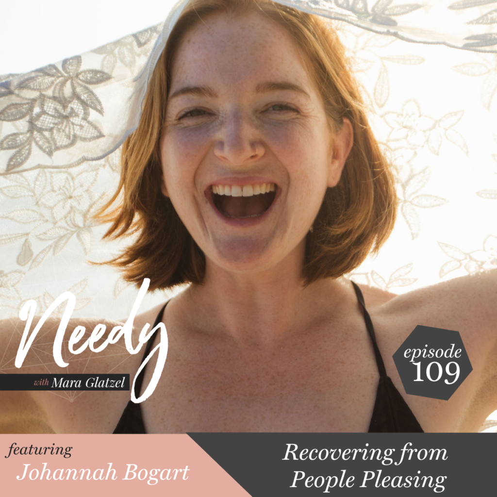 Recovering from People Pleasing, a Needy podcast conversation with Johannah Bogart
