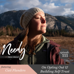 On Opting Out & Building Self-Trust, a Needy podcast conversation with Cait Flanders